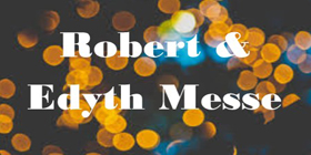 Robert & Edythe Messe