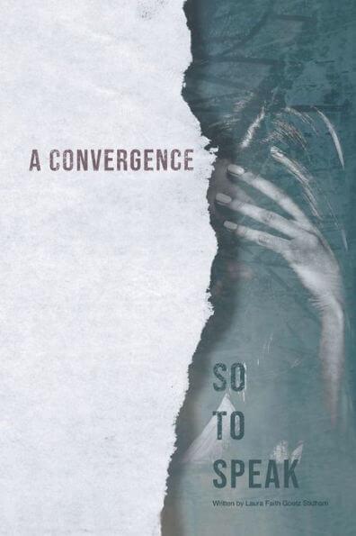 A Convergence, so to Speak by Laura Faith Goetz Stidham